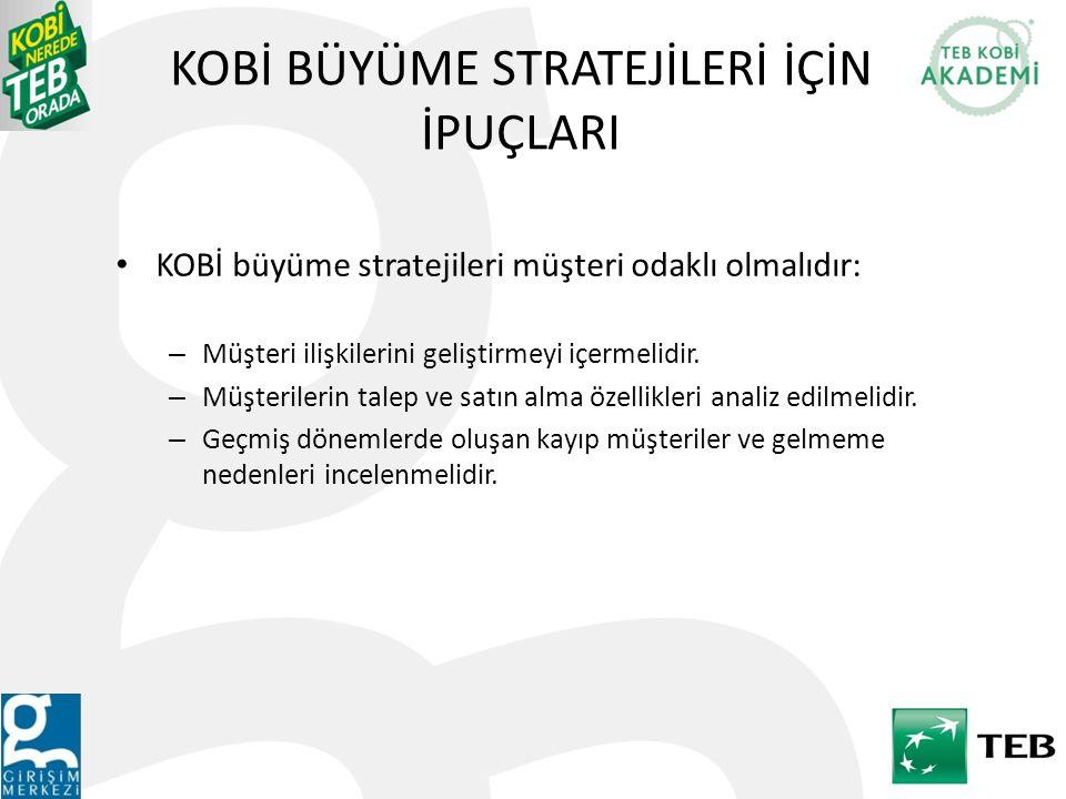 KOBİ BÜYÜME STRATEJİLERİ İÇİN İPUÇLARI KOBİ büyüme stratejileri müşteri odaklı olmalıdır: – Müşteri ilişkilerini geliştirmeyi içermelidir. – Müşterile