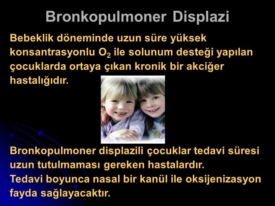 Bronkopulmoner Displazi Bebeklik döneminde uzun süre yüksek konsantrasyonlu O 2 ile solunum desteği yapılan çocuklarda ortaya çıkan kronik bir akciğer