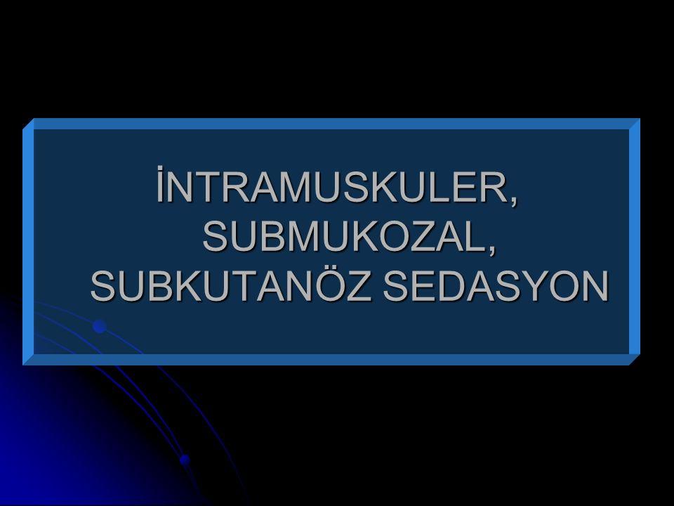 İNTRAMUSKULER, SUBMUKOZAL, SUBKUTANÖZ SEDASYON