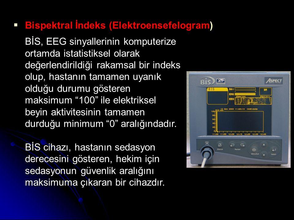  Bispektral İndeks (Elektroensefelogram) BİS, EEG sinyallerinin komputerize ortamda istatistiksel olarak değerlendirildiği rakamsal bir indeks olup,