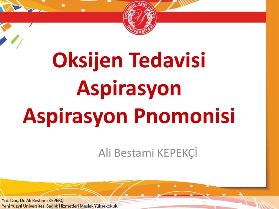 Ders Başlıkları  Oksijen Tedavisi  Aspirasyon  Aspirasyon Pnomonisi