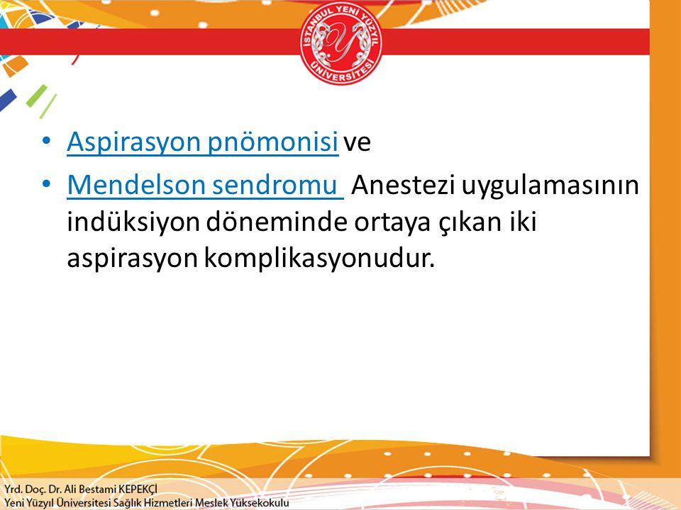 Aspirasyon pnömonisi ve Mendelson sendromu Anestezi uygulamasının indüksiyon döneminde ortaya çıkan iki aspirasyon komplikasyonudur.