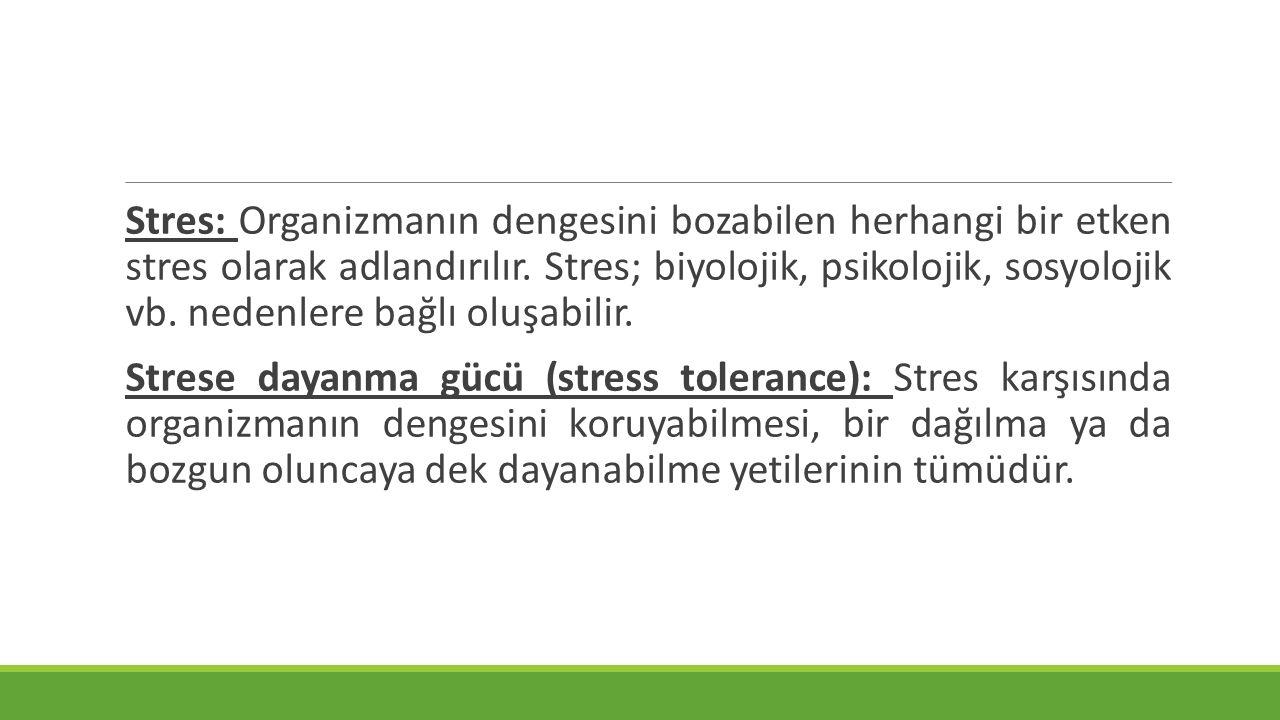 Stres: Organizmanın dengesini bozabilen herhangi bir etken stres olarak adlandırılır. Stres; biyolojik, psikolojik, sosyolojik vb. nedenlere bağlı olu