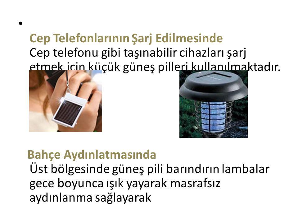 Cep Telefonlarının Şarj Edilmesinde Cep telefonu gibi taşınabilir cihazları şarj etmek için küçük güneş pilleri kullanılmaktadır. Bahçe Aydınlatmasınd