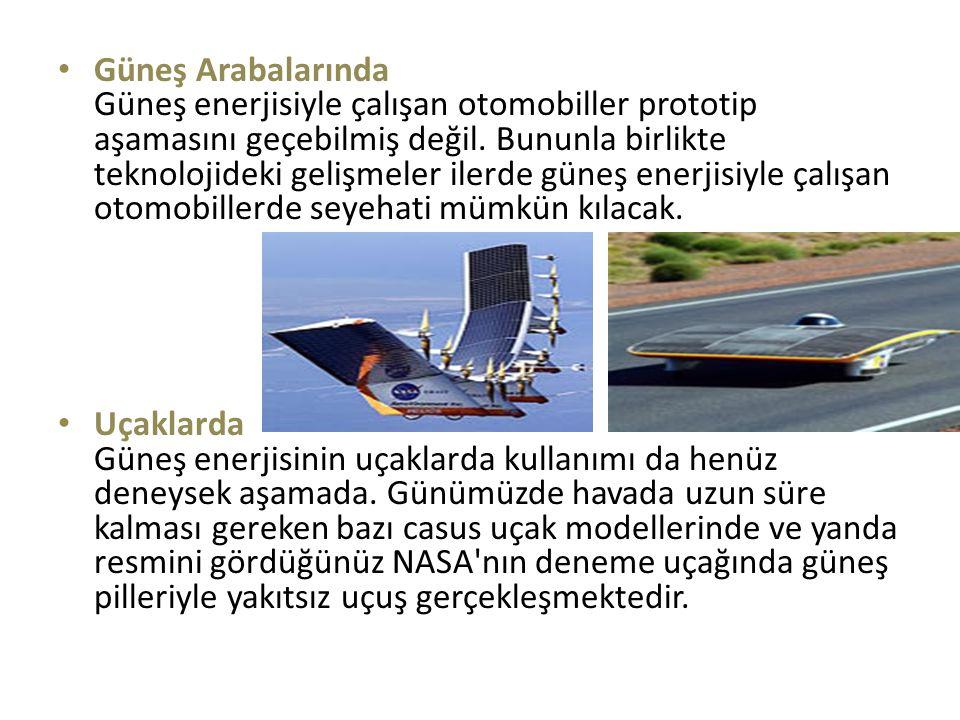 Güneş Arabalarında Güneş enerjisiyle çalışan otomobiller prototip aşamasını geçebilmiş değil. Bununla birlikte teknolojideki gelişmeler ilerde güneş e