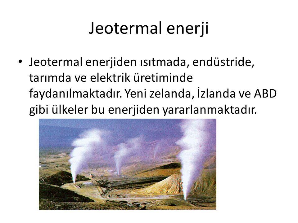 Jeotermal enerji Jeotermal enerjiden ısıtmada, endüstride, tarımda ve elektrik üretiminde faydanılmaktadır. Yeni zelanda, İzlanda ve ABD gibi ülkeler
