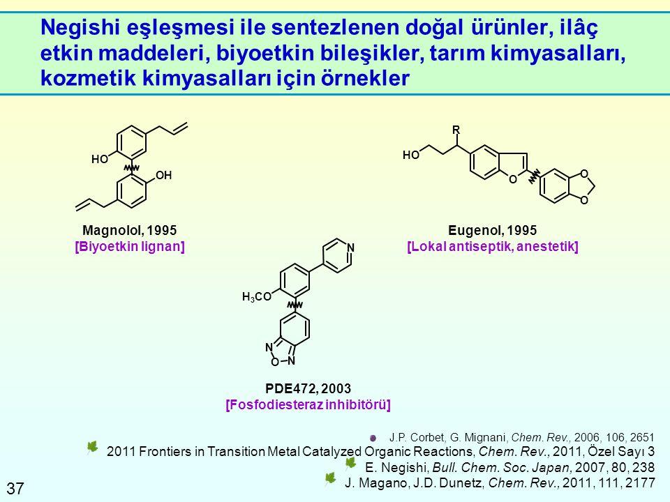 37 Negishi eşleşmesi ile sentezlenen doğal ürünler, ilâç etkin maddeleri, biyoetkin bileşikler, tarım kimyasalları, kozmetik kimyasalları için örnekle