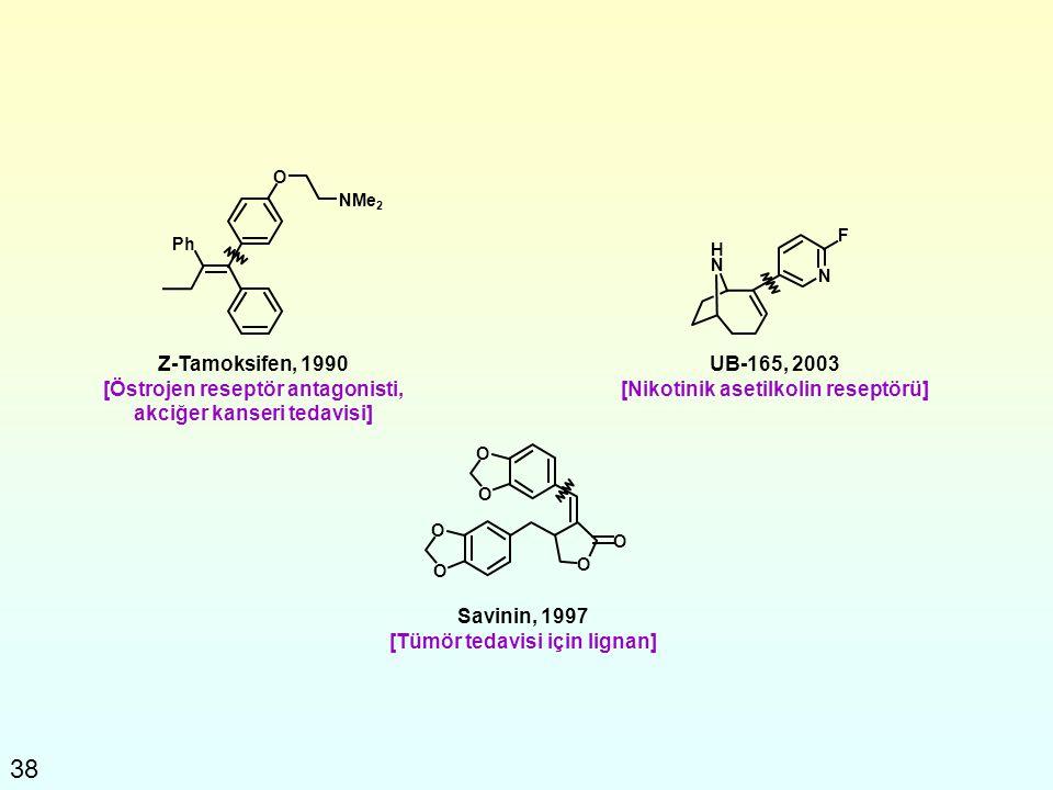 38 Z-Tamoksifen, 1990 [Östrojen reseptör antagonisti, akciğer kanseri tedavisi] UB-165, 2003 [Nikotinik asetilkolin reseptörü] Savinin, 1997 [Tümör te