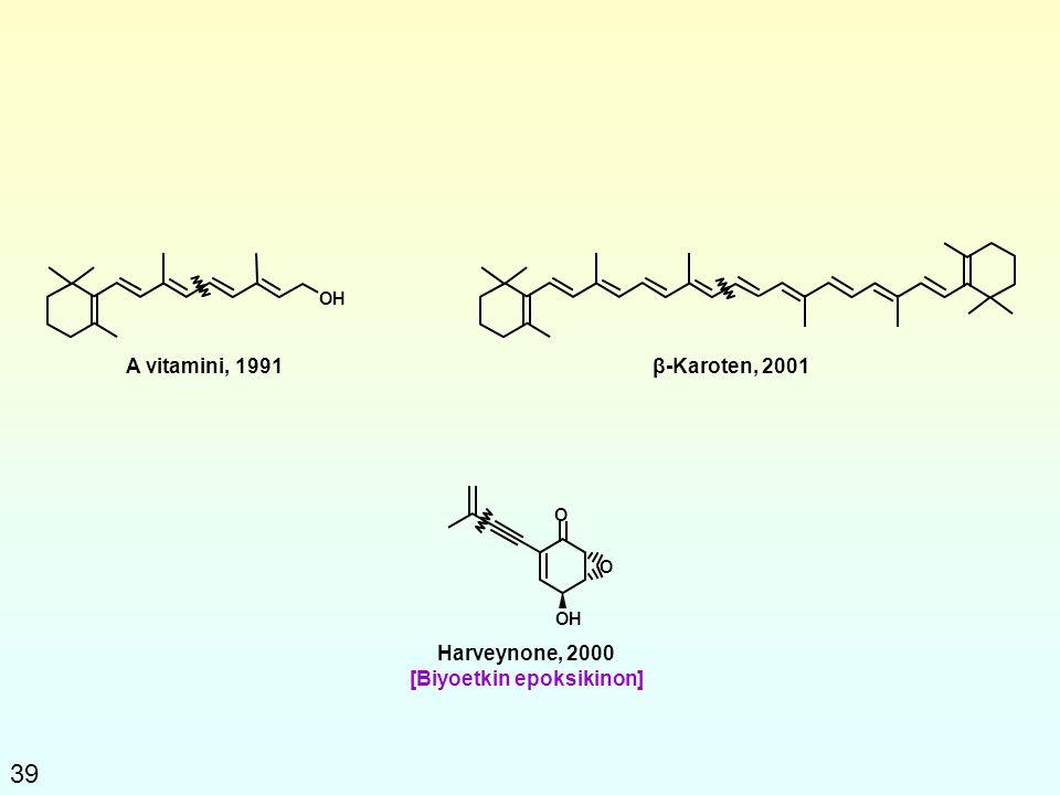 39 A vitamini, 1991β-Karoten, 2001 Harveynone, 2000 [Biyoetkin epoksikinon] OH O O