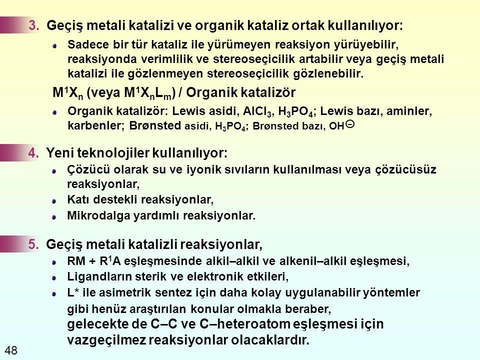 48 3.Geçiş metali katalizi ve organik kataliz ortak kullanılıyor: Sadece bir tür kataliz ile yürümeyen reaksiyon yürüyebilir, reaksiyonda verimlilik v