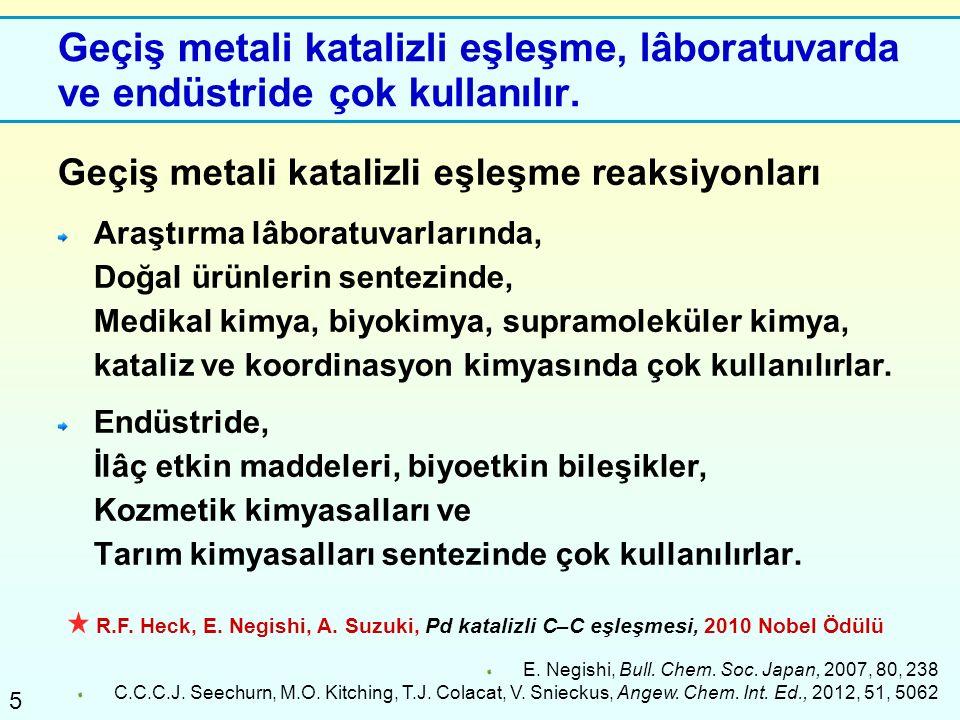 5 Geçiş metali katalizli eşleşme, lâboratuvarda ve endüstride çok kullanılır. Geçiş metali katalizli eşleşme reaksiyonları Araştırma lâboratuvarlarınd