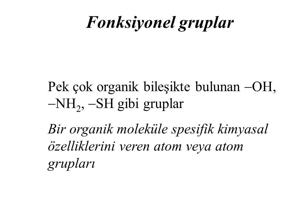 Fonksiyonel gruplar Pek çok organik bileşikte bulunan  OH,  NH 2,  SH gibi gruplar Bir organik moleküle spesifik kimyasal özelliklerini veren atom