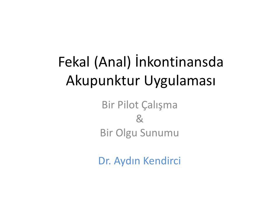 Fekal (Anal) İnkontinansda Akupunktur Uygulaması Bir Pilot Çalışma & Bir Olgu Sunumu Dr. Aydın Kendirci