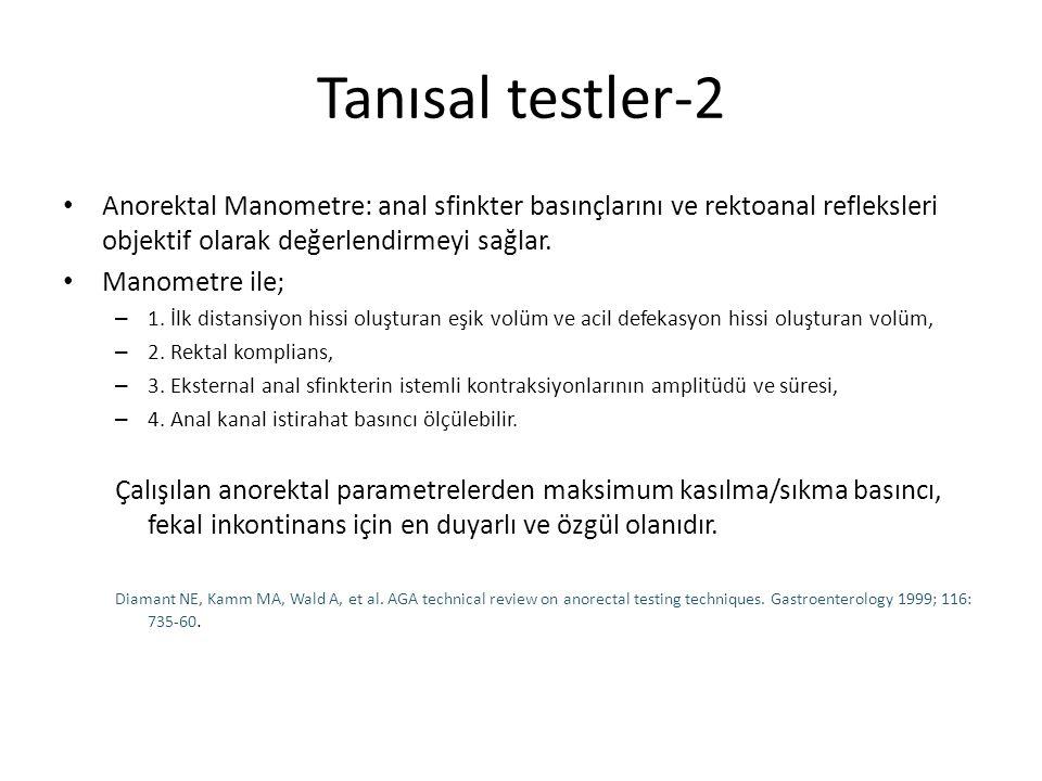 Tanısal testler-2 Anorektal Manometre: anal sfinkter basınçlarını ve rektoanal refleksleri objektif olarak değerlendirmeyi sağlar. Manometre ile; – 1.