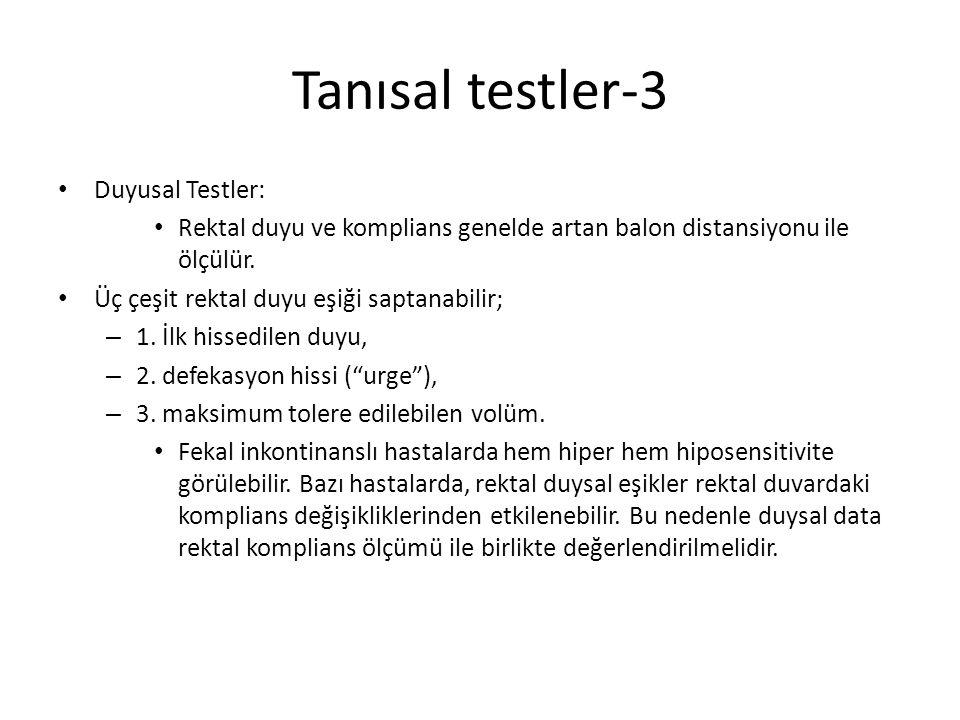 Tanısal testler-3 Duyusal Testler: Rektal duyu ve komplians genelde artan balon distansiyonu ile ölçülür.