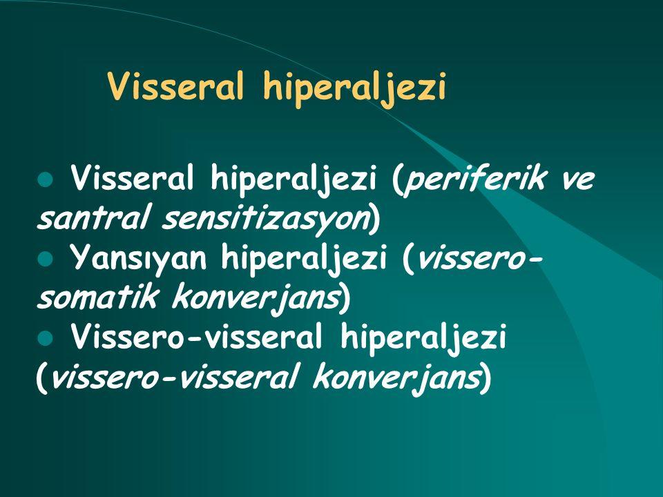Visseral hiperaljezi Visseral hiperaljezi (periferik ve santral sensitizasyon) Yansıyan hiperaljezi (vissero- somatik konverjans) Vissero-visseral hip