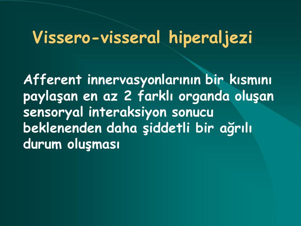 Vissero-visseral hiperaljezi Afferent innervasyonlarının bir kısmını paylaşan en az 2 farklı organda oluşan sensoryal interaksiyon sonucu beklenenden