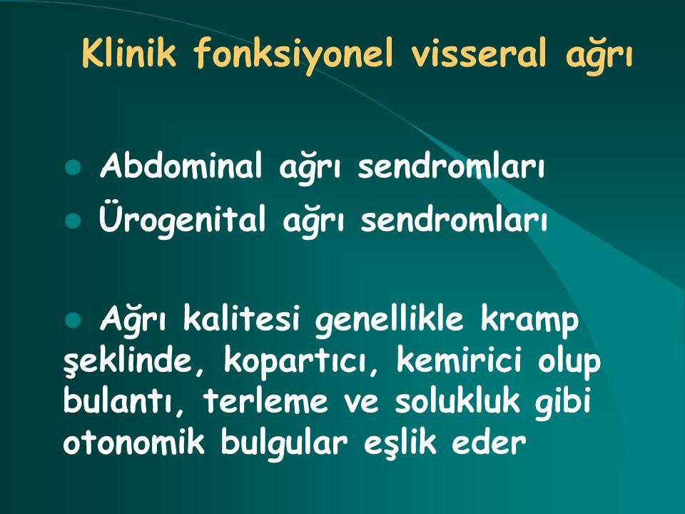 Klinik fonksiyonel visseral ağrı Abdominal ağrı sendromları Ürogenital ağrı sendromları Ağrı kalitesi genellikle kramp şeklinde, kopartıcı, kemirici o