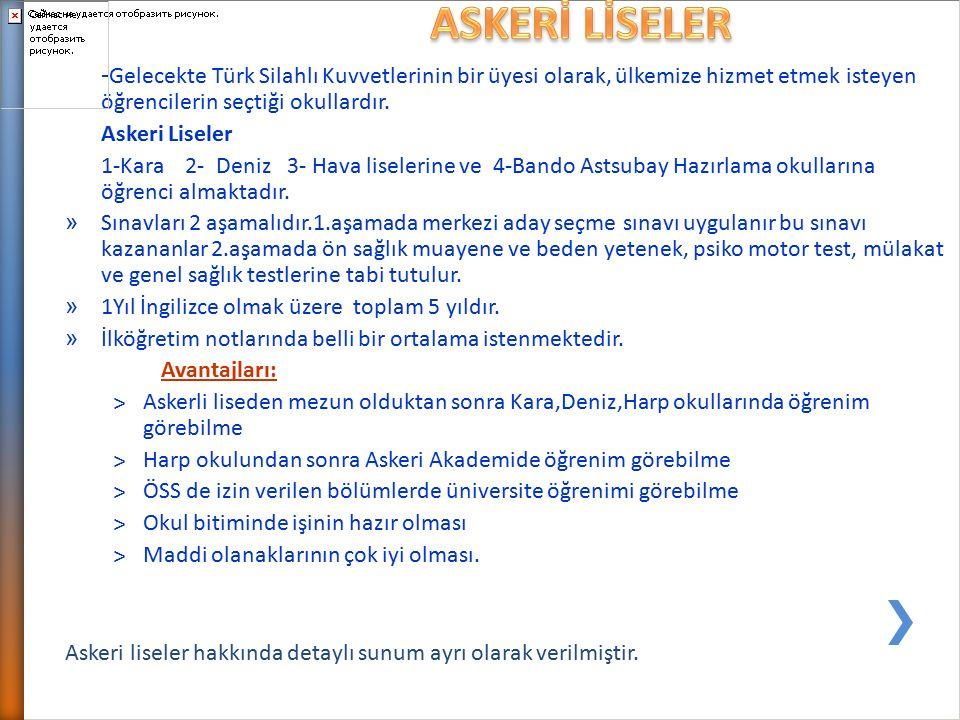 - Gelecekte Türk Silahlı Kuvvetlerinin bir üyesi olarak, ülkemize hizmet etmek isteyen öğrencilerin seçtiği okullardır.