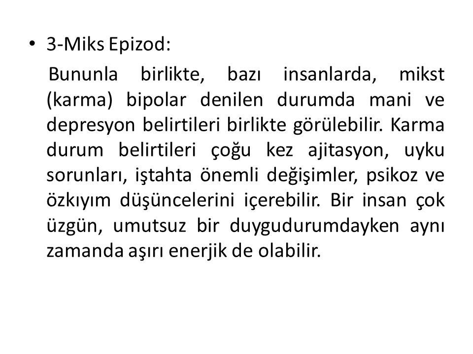 3-Miks Epizod: Bununla birlikte, bazı insanlarda, mikst (karma) bipolar denilen durumda mani ve depresyon belirtileri birlikte görülebilir.
