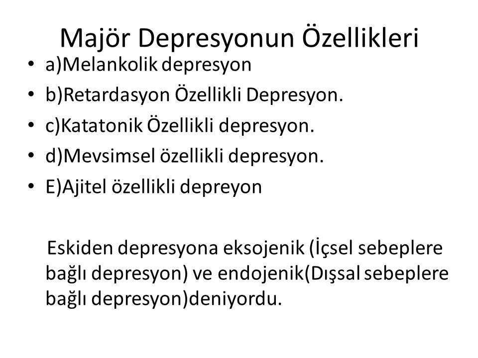 Majör Depresyonun Özellikleri a)Melankolik depresyon b)Retardasyon Özellikli Depresyon.