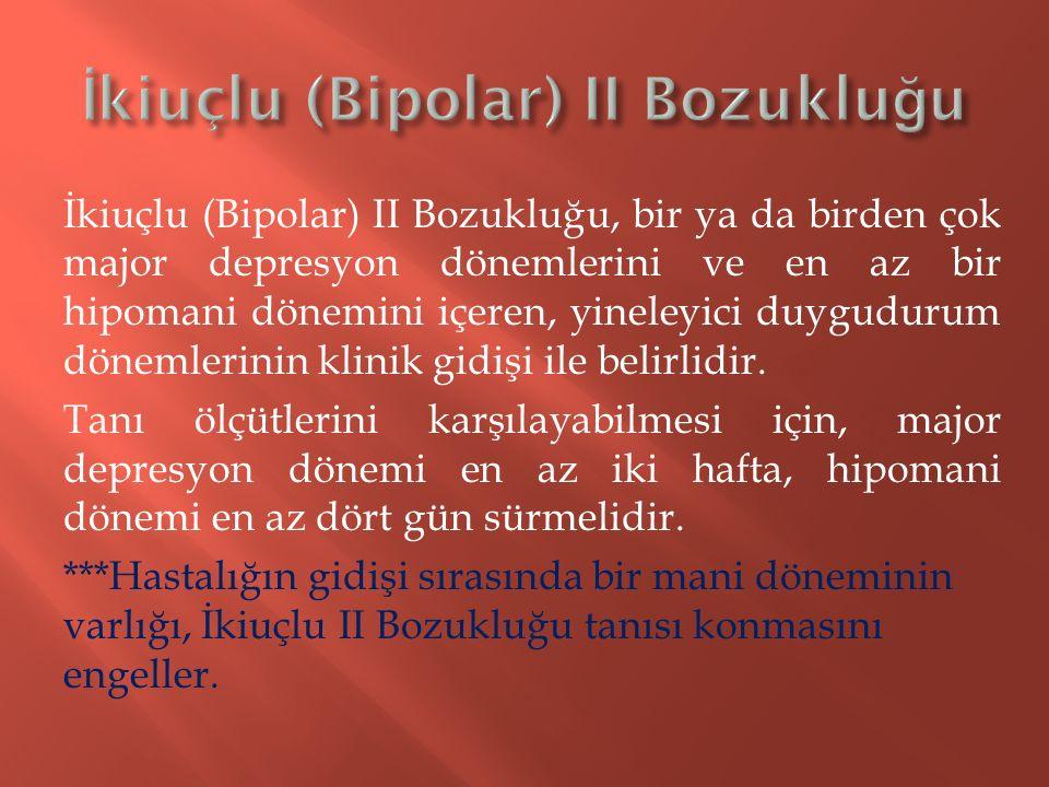 İkiuçlu (Bipolar) II Bozukluğu, bir ya da birden çok major depresyon dönemlerini ve en az bir hipomani dönemini içeren, yineleyici duygudurum dönemler