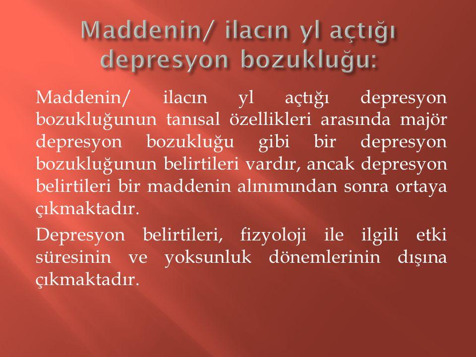 Maddenin/ ilacın yl açtığı depresyon bozukluğunun tanısal özellikleri arasında majör depresyon bozukluğu gibi bir depresyon bozukluğunun belirtileri v