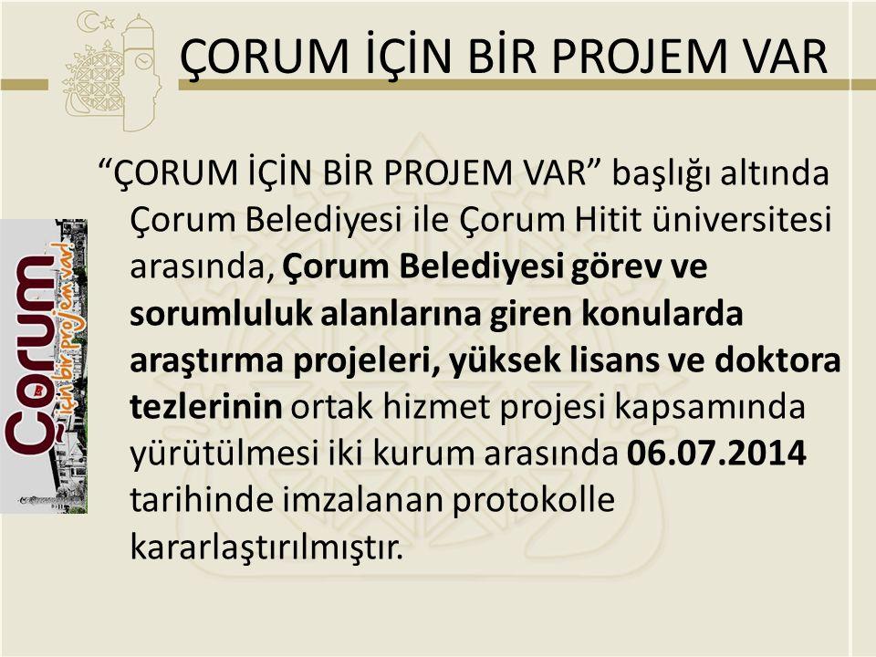 """ÇORUM İÇİN BİR PROJEM VAR """"ÇORUM İÇİN BİR PROJEM VAR"""" başlığı altında Çorum Belediyesi ile Çorum Hitit üniversitesi arasında, Çorum Belediyesi görev v"""