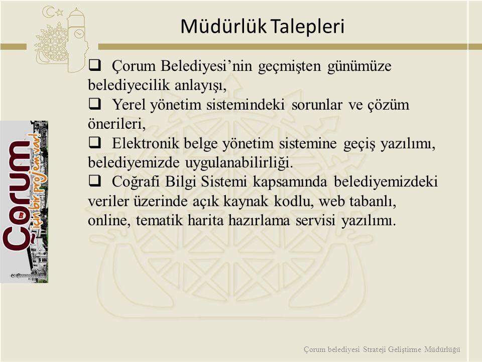 Müdürlük Talepleri  Çorum Belediyesi'nin geçmişten günümüze belediyecilik anlayışı,  Yerel yönetim sistemindeki sorunlar ve çözüm önerileri,  Elekt