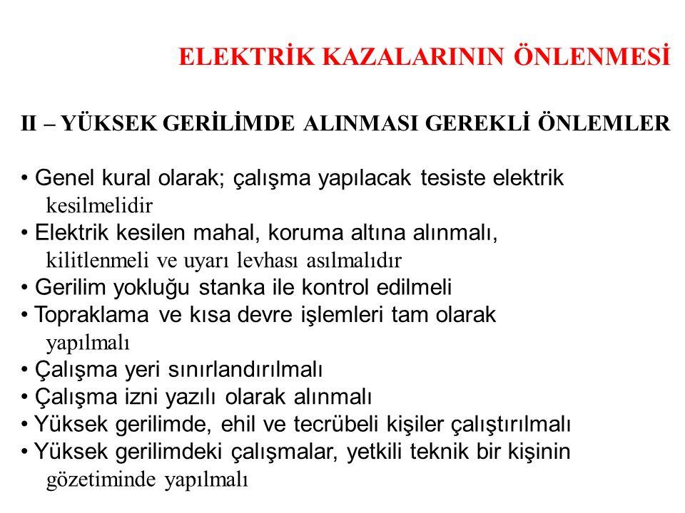 ELEKTRİK KAZALARININ ÖNLENMESİ II – YÜKSEK GERİLİMDE ALINMASI GEREKLİ ÖNLEMLER Genel kural olarak; çalışma yapılacak tesiste elektrik kesilmelidir Ele