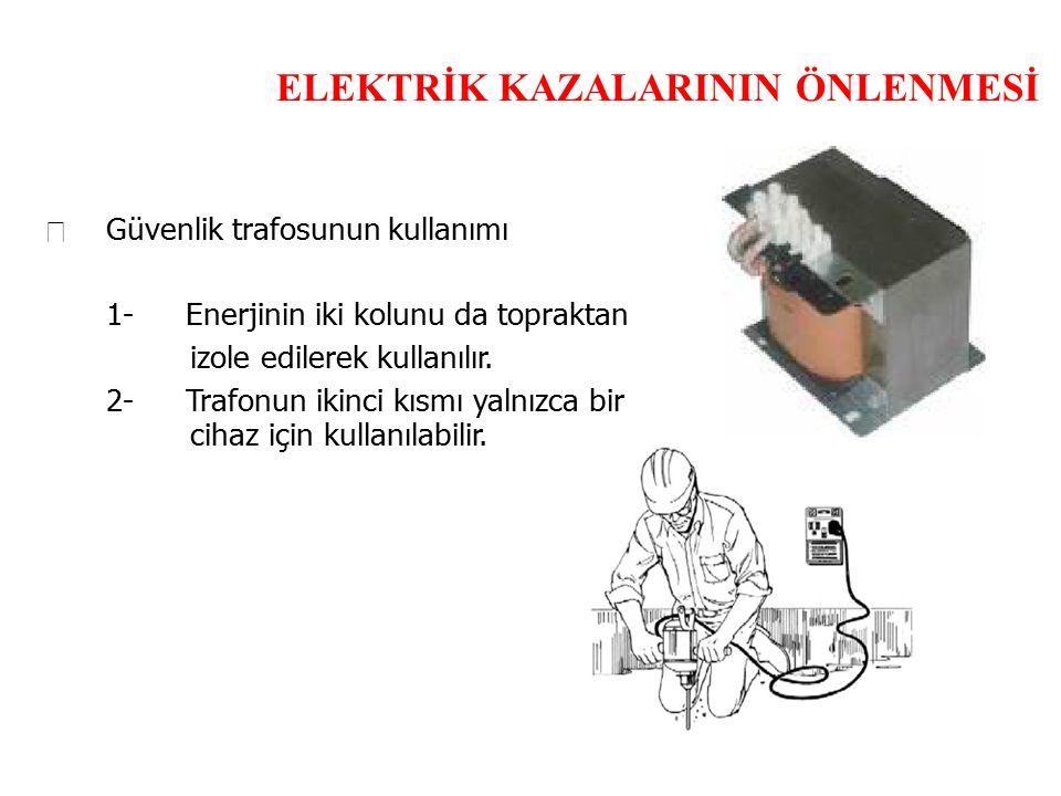 ELEKTRİK KAZALARININ ÖNLENMESİ  Güvenlik trafosunun kullanımı 1-Enerjinin iki kolunu da topraktan izole edilerek kullanılır. 2-Trafonun ikinci kısmı