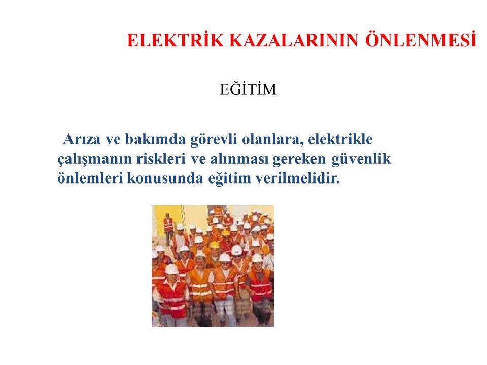 ELEKTRİK KAZALARININ ÖNLENMESİ EĞİTİM Arıza ve bakımda görevli olanlara, elektrikle çalışmanın riskleri ve alınması gereken güvenlik önlemleri konusunda eğitim verilmelidir.