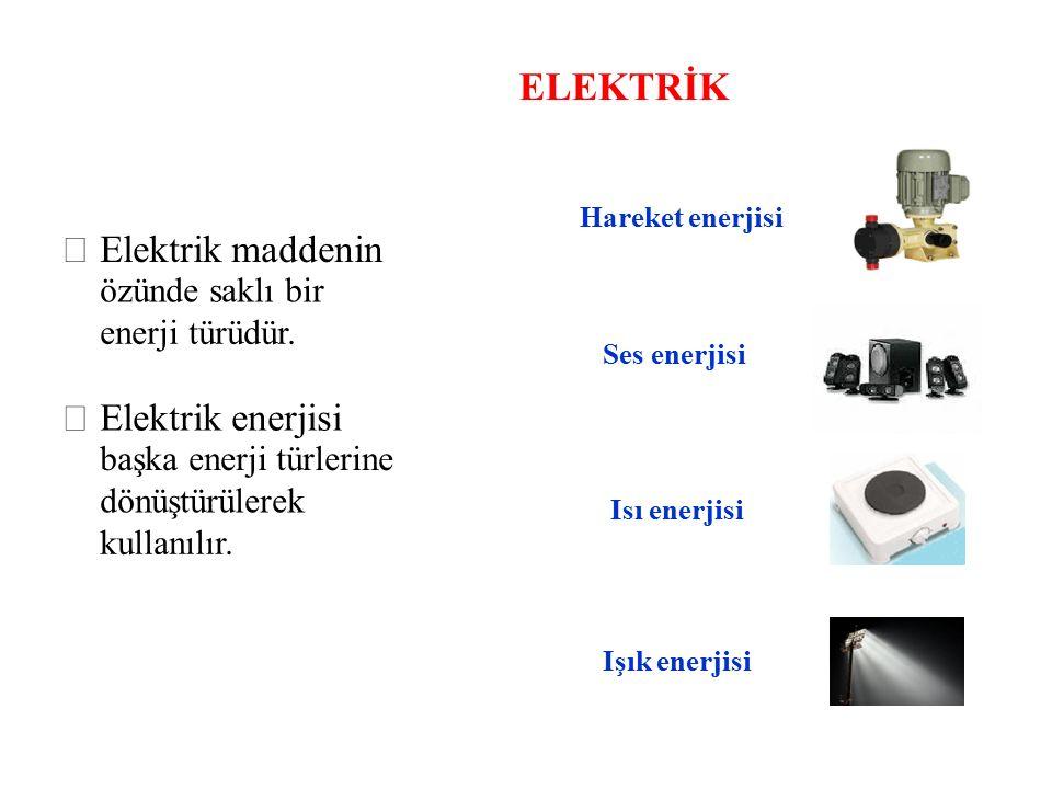 ELEKTRİK Hareket enerjisi  Elektrik maddenin özünde saklı bir enerji türüdür. Ses enerjisi  Elektrik enerjisi başka enerji türlerine dönüştürülerek
