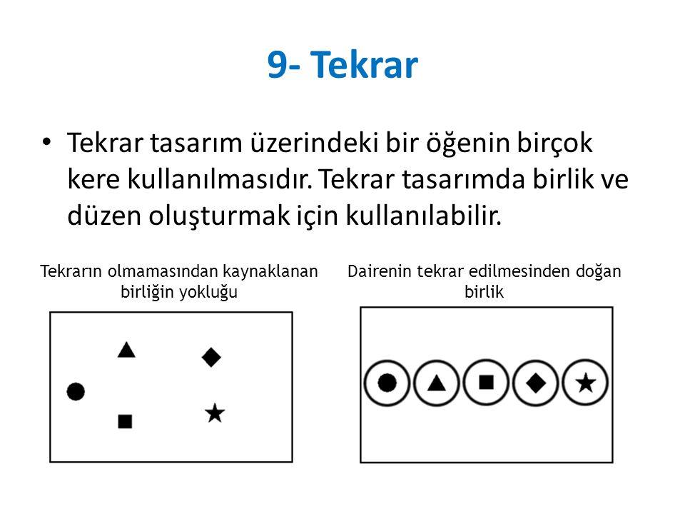 9- Tekrar Tekrar tasarım üzerindeki bir öğenin birçok kere kullanılmasıdır.