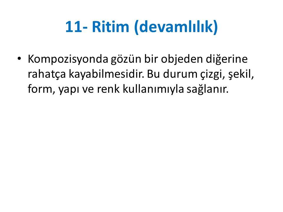 11- Ritim (devamlılık) Kompozisyonda gözün bir objeden diğerine rahatça kayabilmesidir.