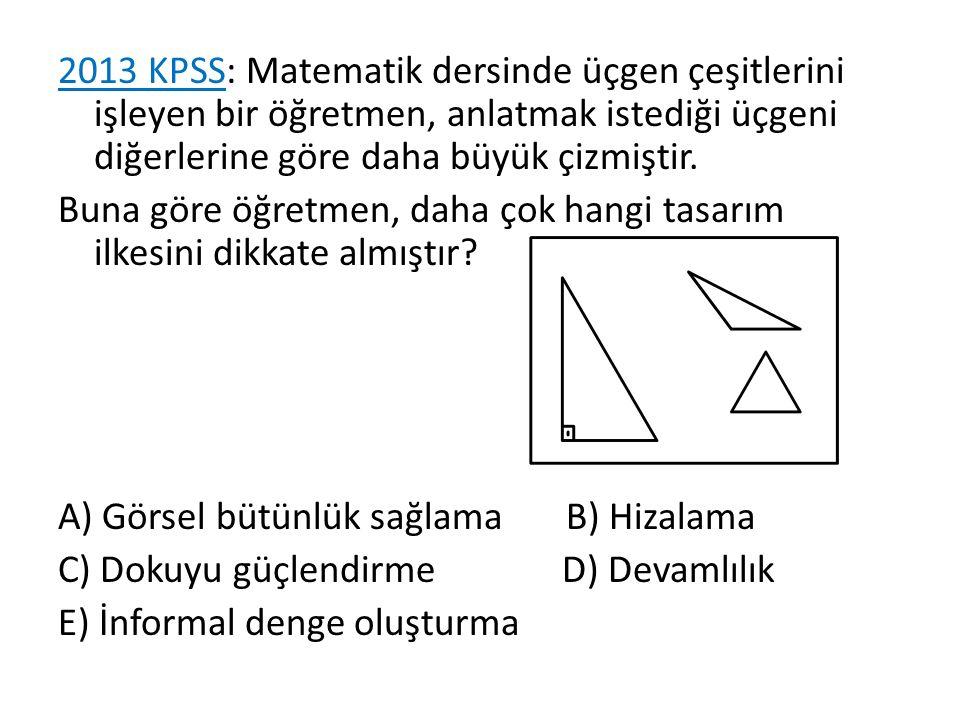 2013 KPSS: Matematik dersinde üçgen çeşitlerini işleyen bir öğretmen, anlatmak istediği üçgeni diğerlerine göre daha büyük çizmiştir.