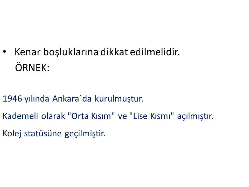 Kenar boşluklarına dikkat edilmelidir.ÖRNEK: 1946 yılında Ankara`da kurulmuştur.