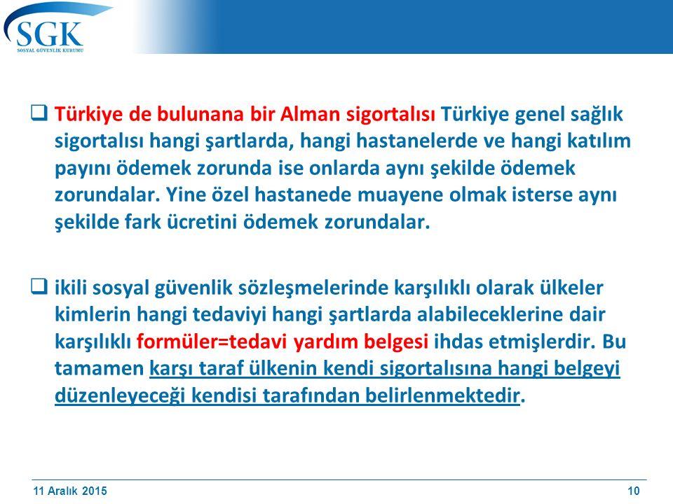 11 Aralık 2015  Türkiye de bulunana bir Alman sigortalısı Türkiye genel sağlık sigortalısı hangi şartlarda, hangi hastanelerde ve hangi katılım payın