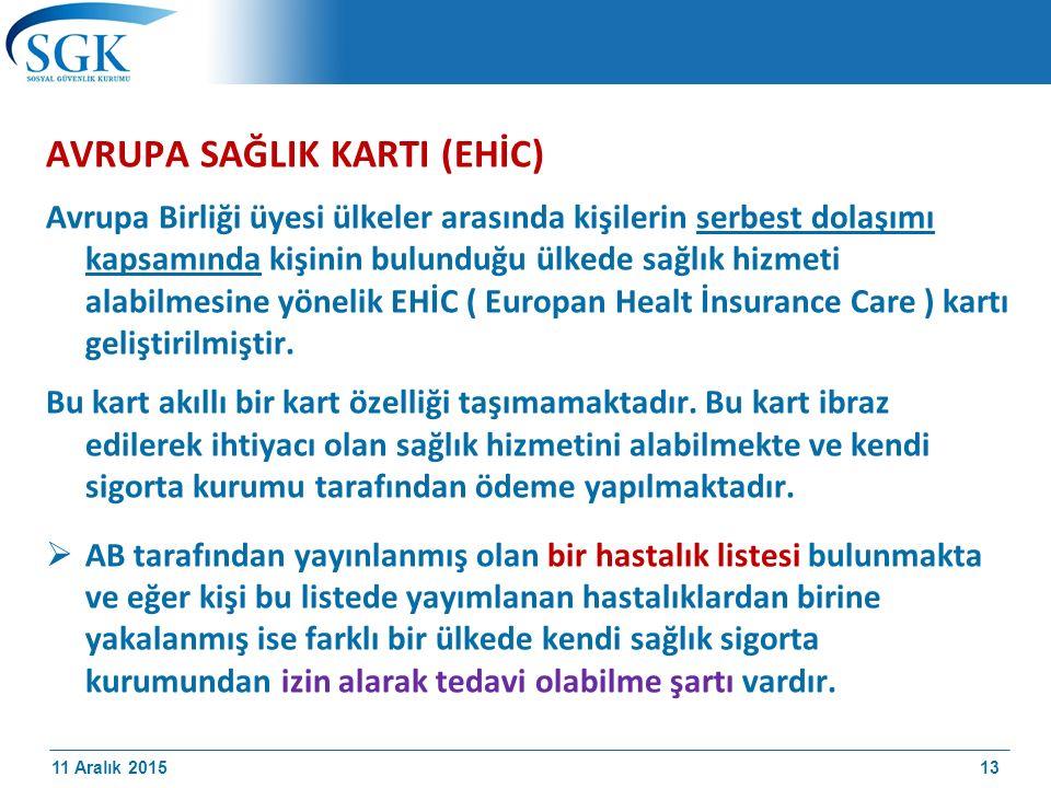11 Aralık 2015 AVRUPA SAĞLIK KARTI (EHİC) Avrupa Birliği üyesi ülkeler arasında kişilerin serbest dolaşımı kapsamında kişinin bulunduğu ülkede sağlık