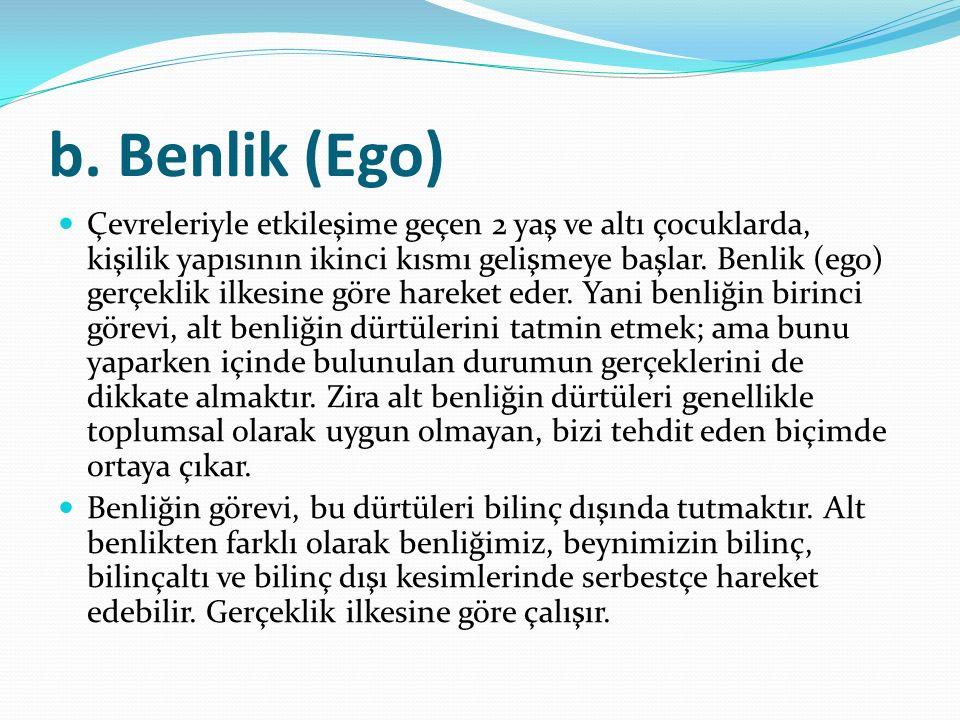 b. Benlik (Ego) Çevreleriyle etkileşime geçen 2 yaş ve altı çocuklarda, kişilik yapısının ikinci kısmı gelişmeye başlar. Benlik (ego) gerçeklik ilkesi