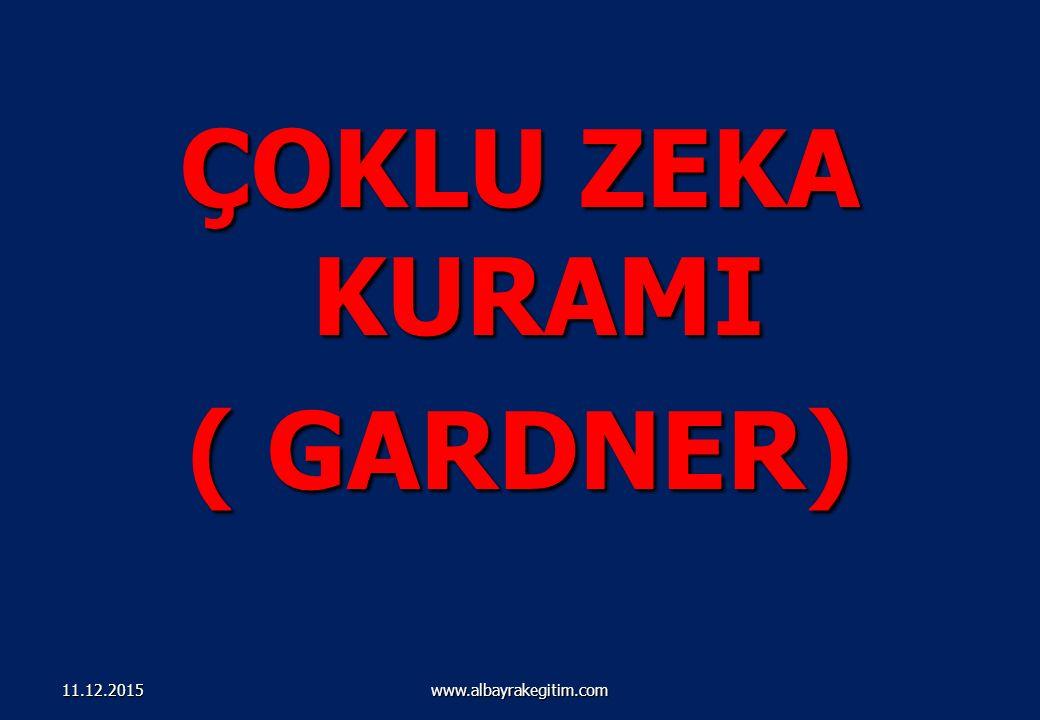 ÇOKLU ZEKA KURAMI ( GARDNER) www.albayrakegitim.com11.12.2015