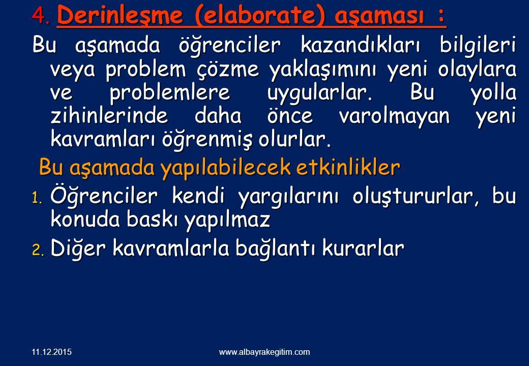 4. Derinleşme (elaborate) aşaması : Bu aşamada öğrenciler kazandıkları bilgileri veya problem çözme yaklaşımını yeni olaylara ve problemlere uygularla
