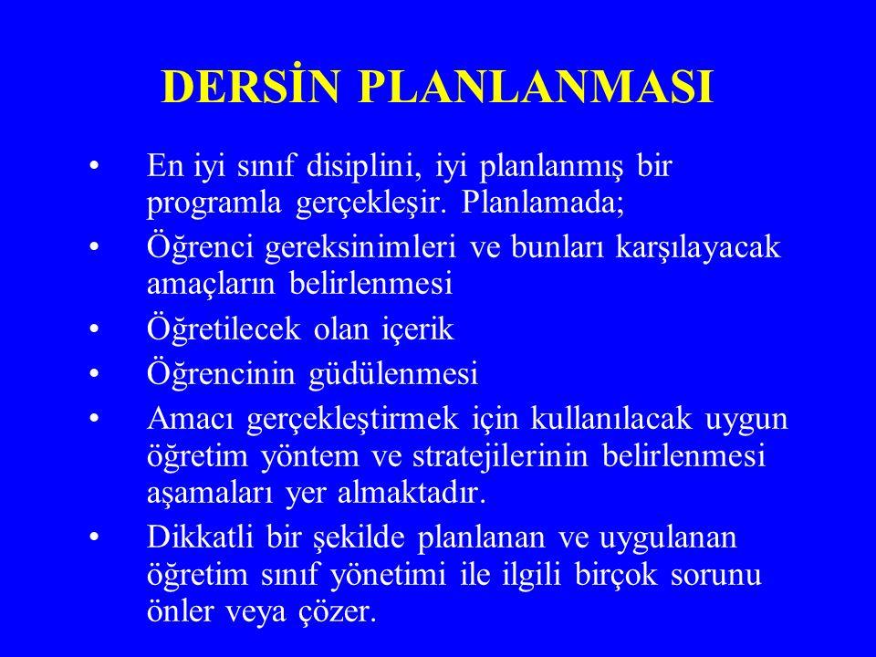 DERSİN PLANLANMASI En iyi sınıf disiplini, iyi planlanmış bir programla gerçekleşir.