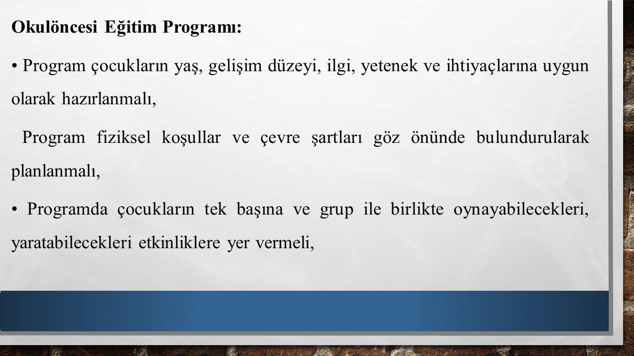 Okulöncesi Eğitim Programı: Program çocukların yaş, gelişim düzeyi, ilgi, yetenek ve ihtiyaçlarına uygun olarak hazırlanmalı, Program fiziksel koşulla