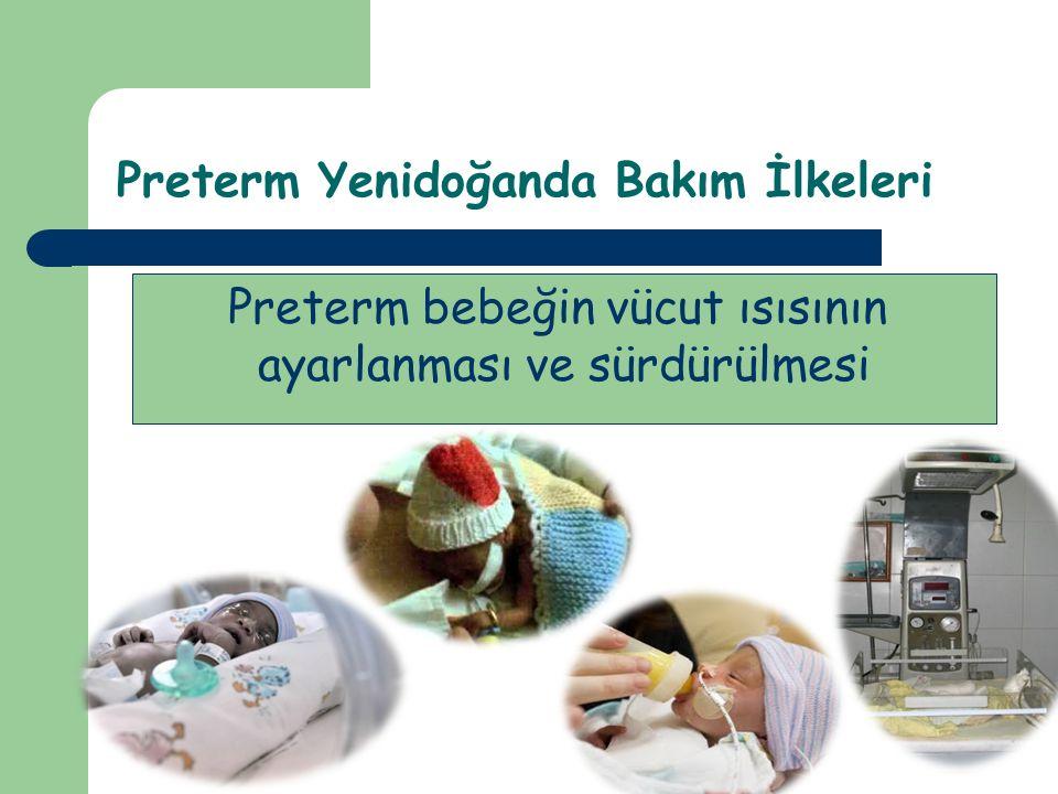 Preterm bebeğin vücut ısısının ayarlanması ve sürdürülmesi Preterm Yenidoğanda Bakım İlkeleri