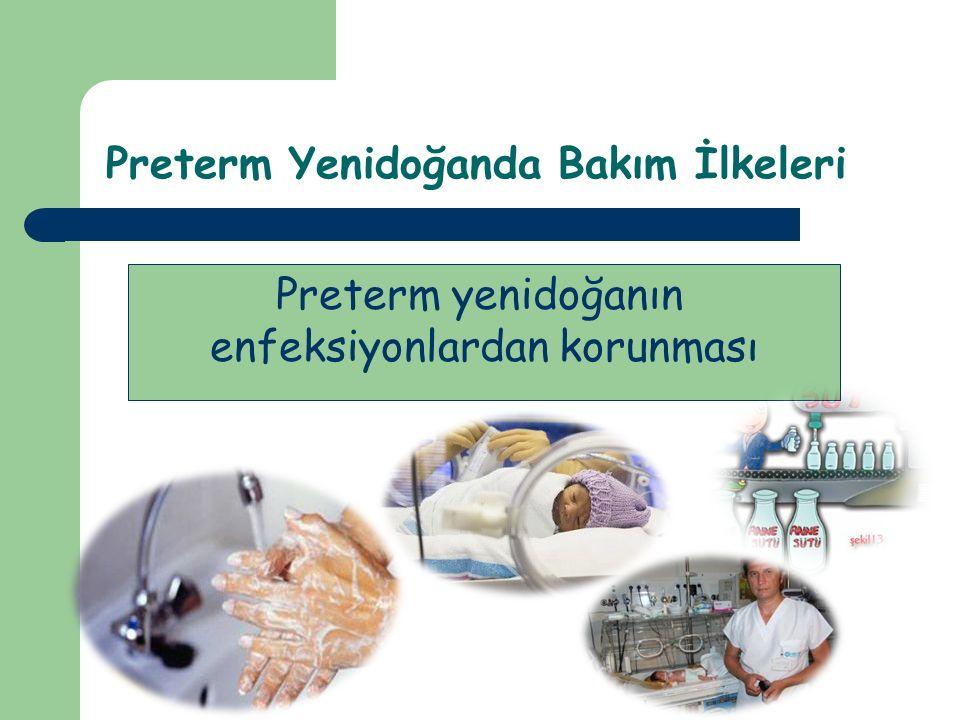 Preterm yenidoğanın enfeksiyonlardan korunması Preterm Yenidoğanda Bakım İlkeleri