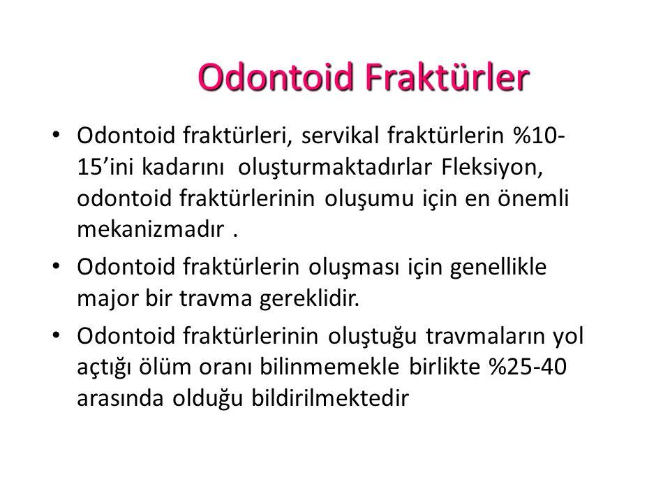 Odontoid Fraktürler Odontoid fraktürleri, servikal fraktürlerin %10- 15'ini kadarını oluşturmaktadırlar Fleksiyon, odontoid fraktürlerinin oluşumu için en önemli mekanizmadır.