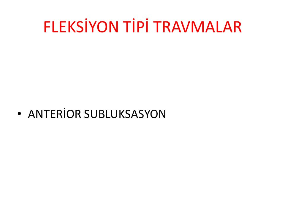 FLEKSİYON TİPİ TRAVMALAR ANTERİOR SUBLUKSASYON