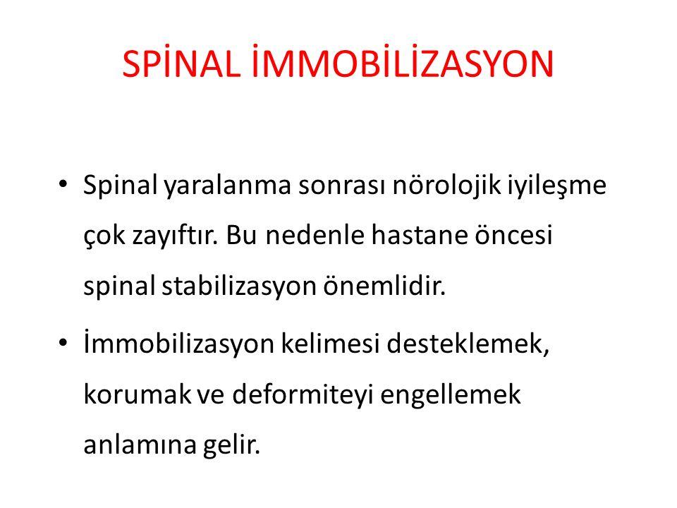 SPİNAL İMMOBİLİZASYON Spinal yaralanma sonrası nörolojik iyileşme çok zayıftır.