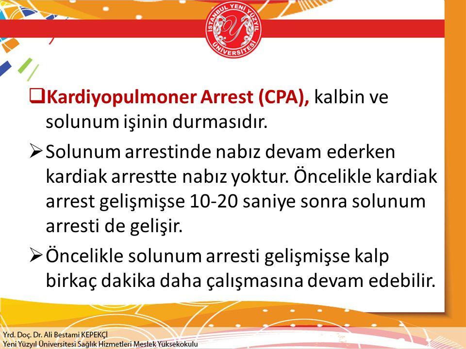  Kardiyopulmoner Arrest (CPA), kalbin ve solunum işinin durmasıdır.  Solunum arrestinde nabız devam ederken kardiak arrestte nabız yoktur. Öncelikle